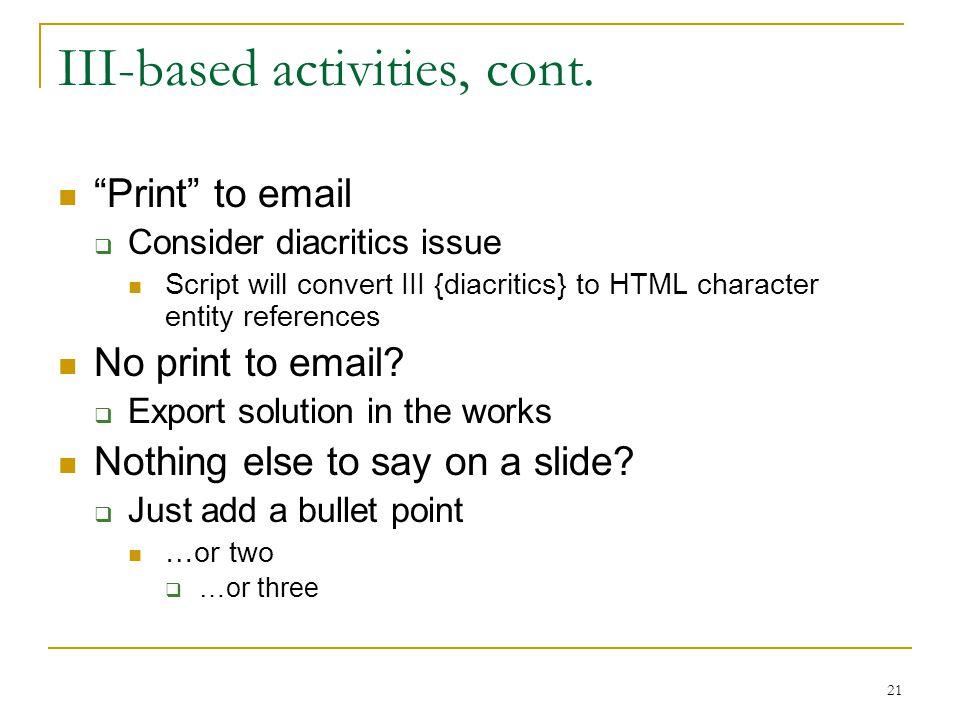 21 III-based activities, cont.