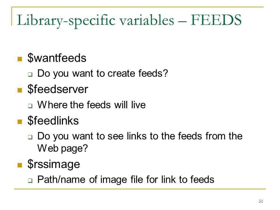 31 Library-specific variables – FEEDS $wantfeeds  Do you want to create feeds.