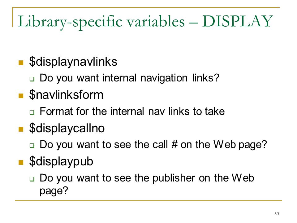 33 Library-specific variables – DISPLAY $displaynavlinks  Do you want internal navigation links.