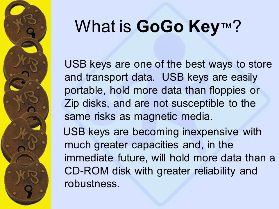 5 What is GoGo Key ™ . USB keys are one of the best ways to store and transport data.