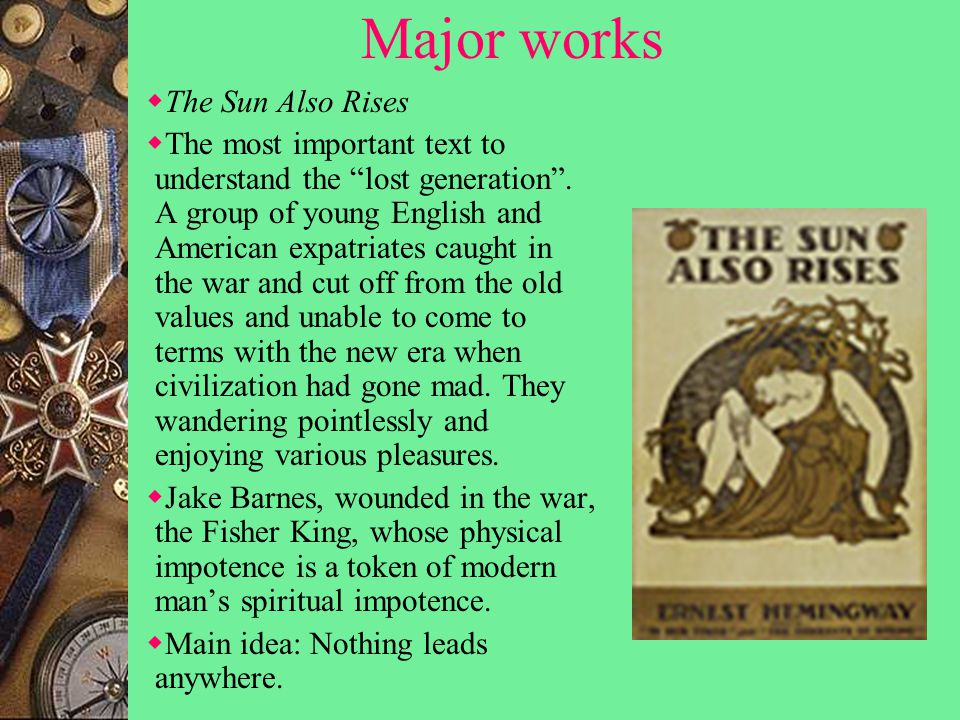 Major works  The Sun Also Rises  The most important text to understand the lost generation .