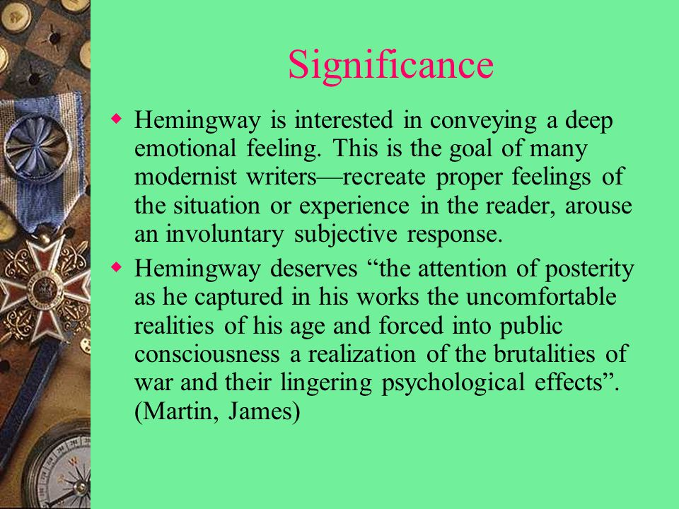 Significance  Hemingway is interested in conveying a deep emotional feeling.
