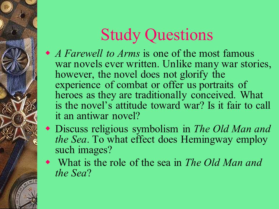 Study Questions  A Farewell to Arms is one of the most famous war novels ever written.