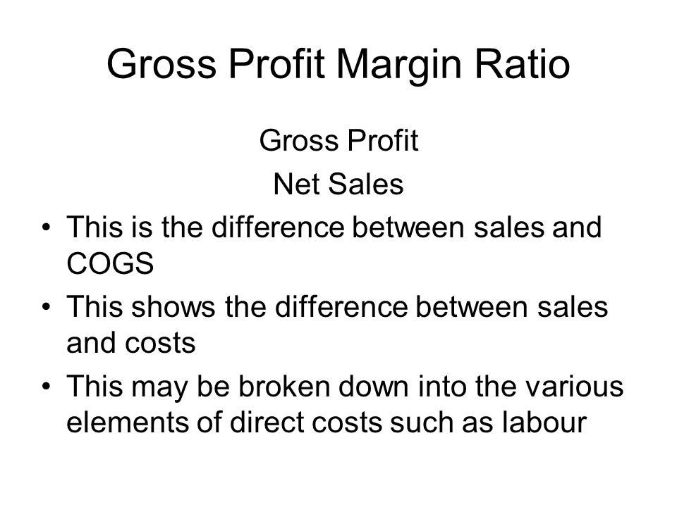 Gross Profit Margin Ratio Gross Profit Net Sales This is the difference between sales and COGS This shows the difference between sales and costs This