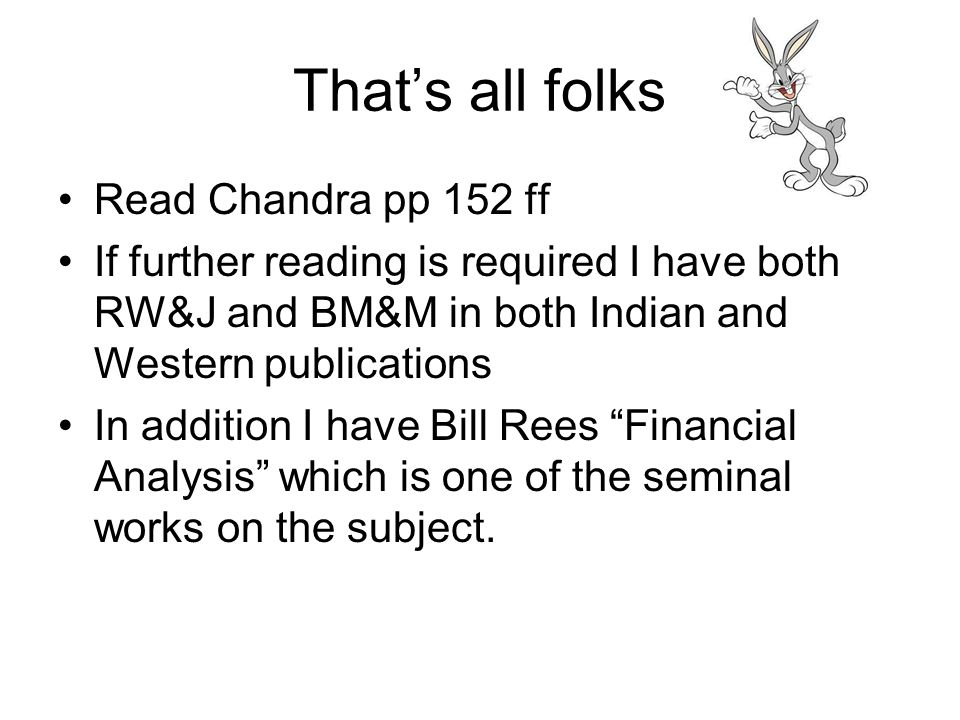 That's all folks Read Chandra pp 152 ff If further reading is required I have both RW&J and BM&M in both Indian and Western publications In addition I