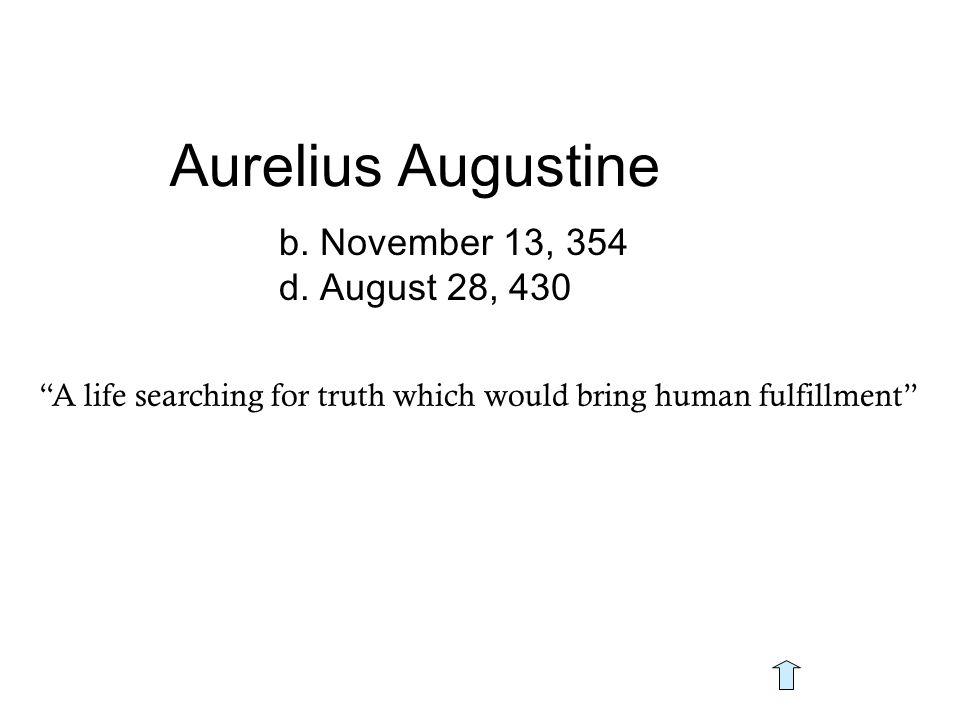 Aurelius Augustine b. November 13, 354 d.