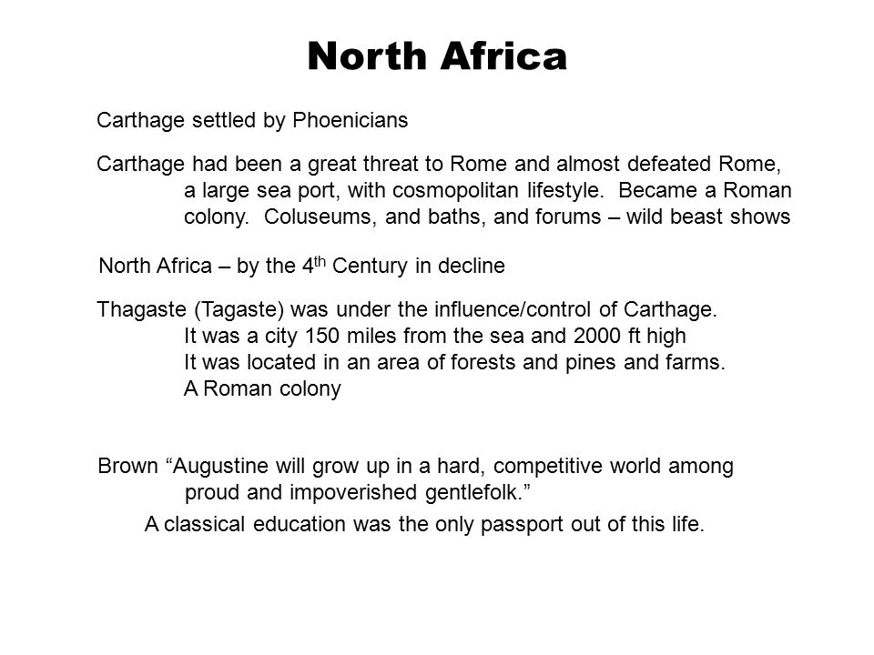 North Africa North Africa – by the 4 th Century in decline Carthage had been a great threat to Rome and almost defeated Rome, a large sea port, with cosmopolitan lifestyle.