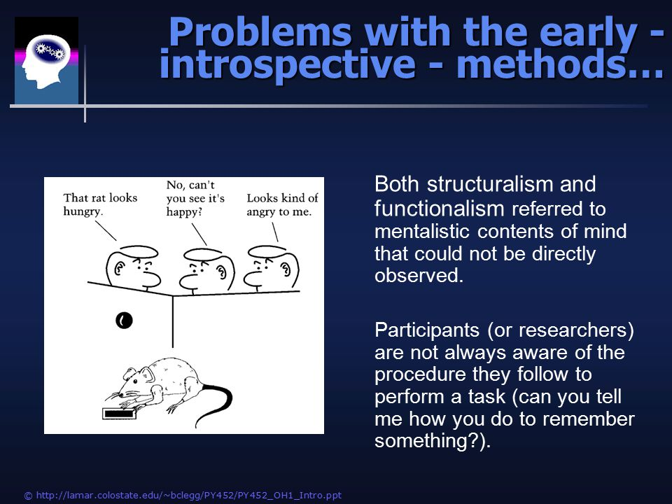 © http://lamar.colostate.edu/~bclegg/PY452/PY452_OH1_Intro.ppt Both structuralism and functionalism referred to mentalistic contents of mind that could not be directly observed.