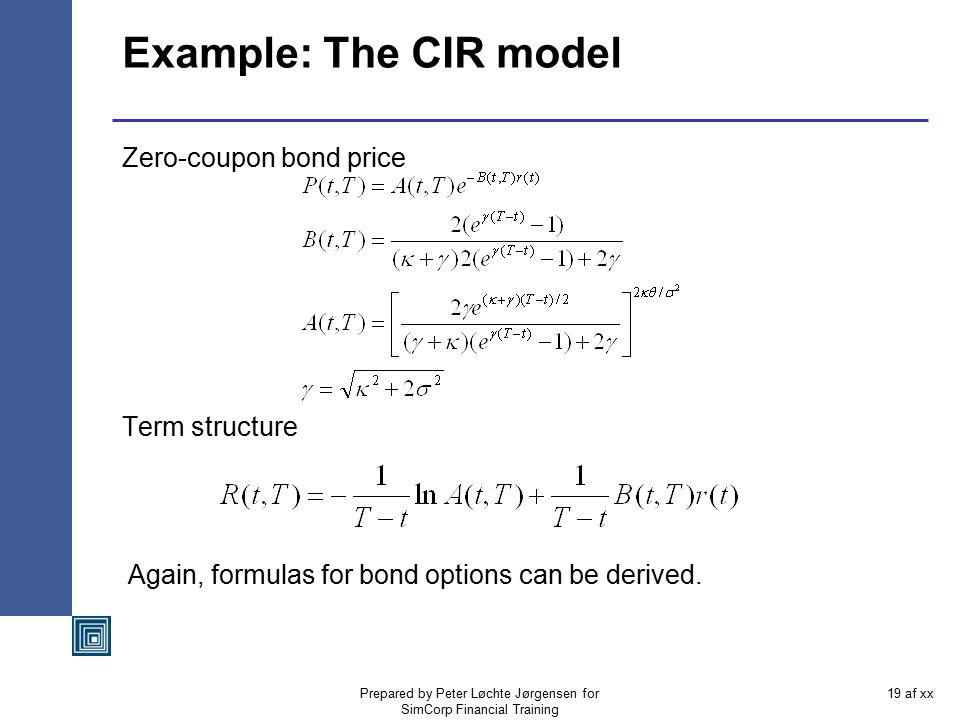 Prepared by Peter Løchte Jørgensen for SimCorp Financial Training 18 af xx Example: The Vasicek model Zero-coupon bond price Term structure Formulas f