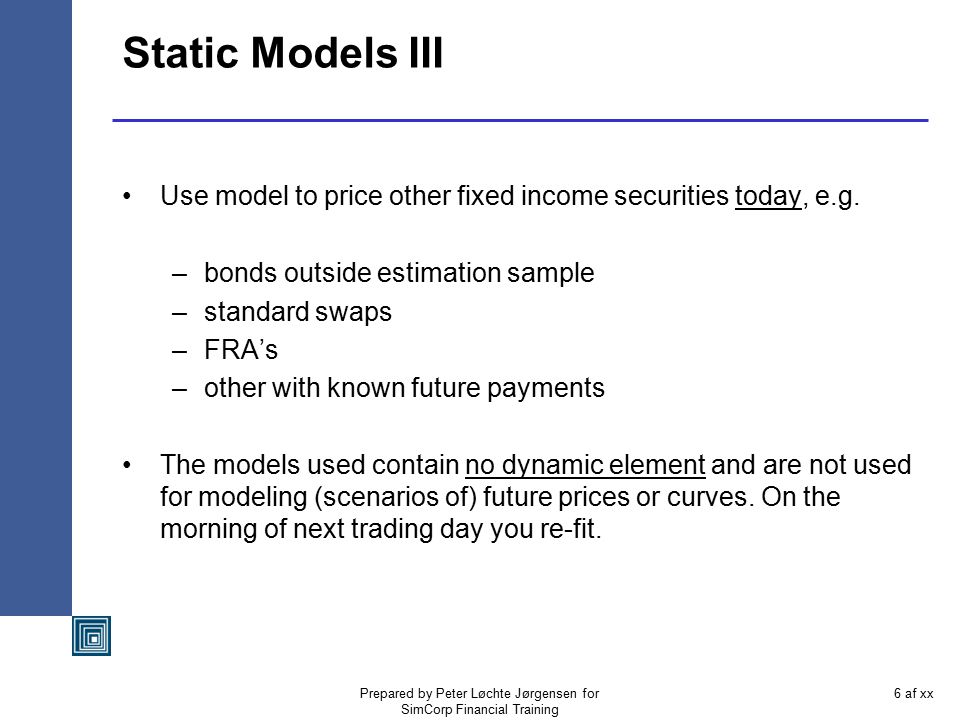 Prepared by Peter Løchte Jørgensen for SimCorp Financial Training 26 af xx Ho & Lee Properties So there are many different opinions on what arbitrage free really means But is is safe to say that Ho & Lee's model was the first that obeyed the external consistency criterion – no static arbitrage.