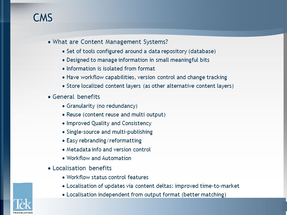 CMSCMS  What are Content Management Systems?  Set of tools configured around a data repository (database)  Designed to manage information in small