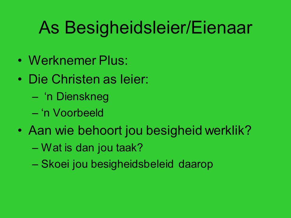 As Besigheidsleier/Eienaar Werknemer Plus: Die Christen as leier: – 'n Dienskneg –'n Voorbeeld Aan wie behoort jou besigheid werklik.