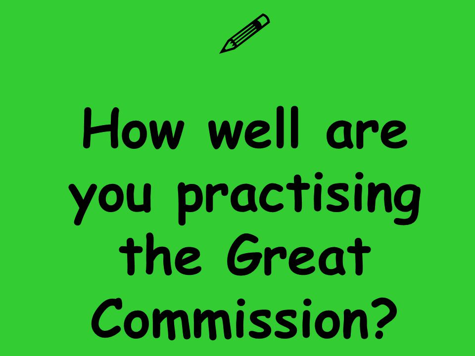  How well are you practising the Great Commission?