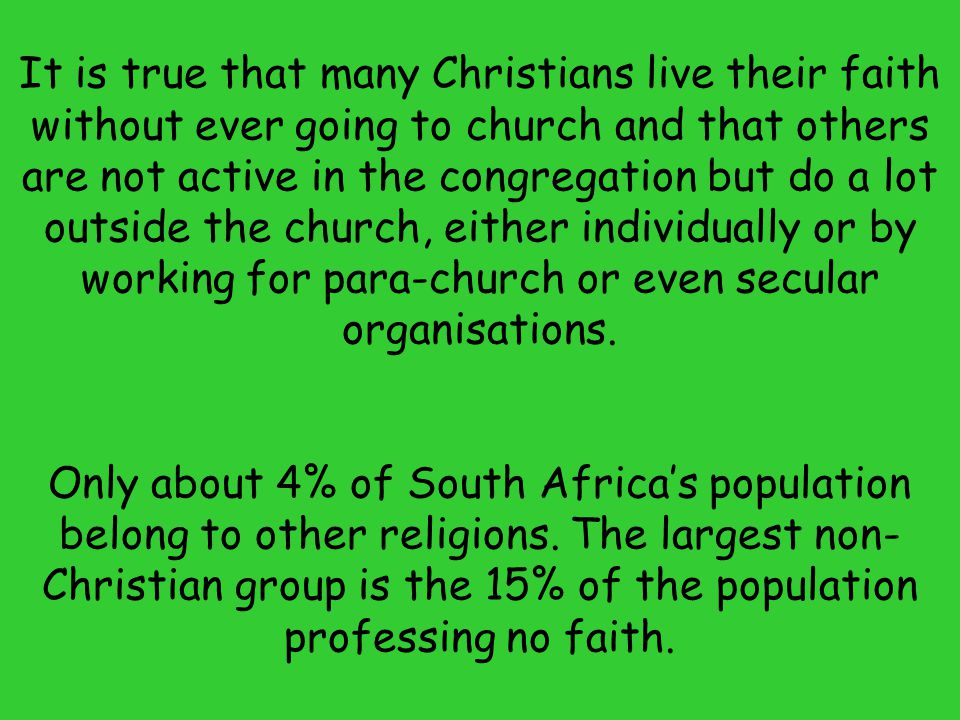 It is true that many Christians live their faith without ever going to church and that others are not active in the congregation but do a lot outside