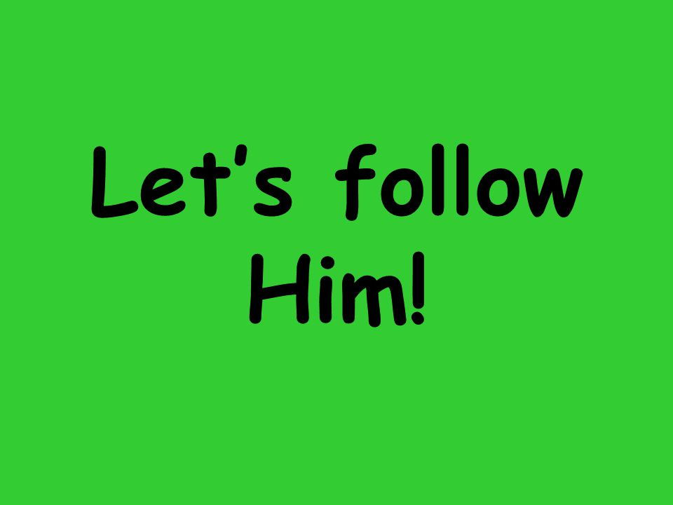 Let's follow Him!
