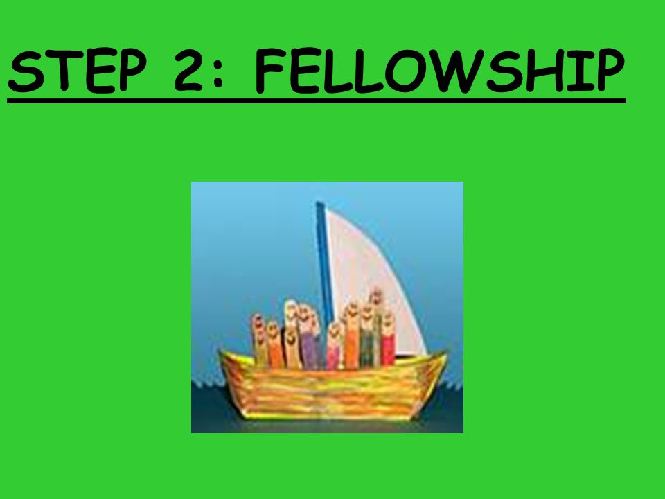 STEP 2: FELLOWSHIP