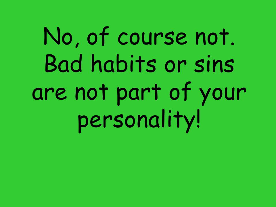 No, of course not. Bad habits or sins are not part of your personality!