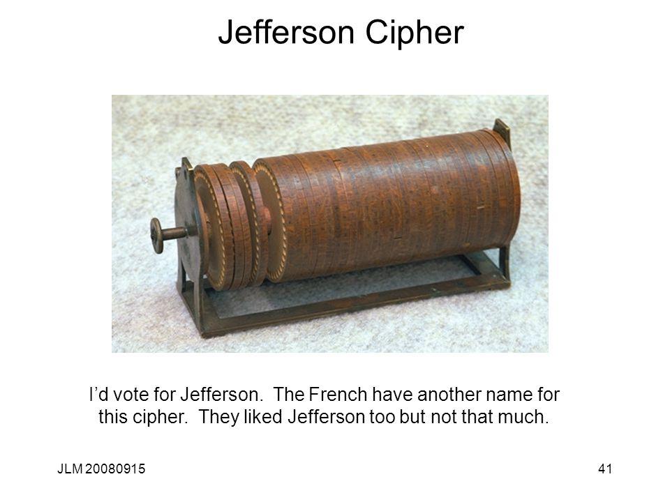 JLM 2008091541 Jefferson Cipher I'd vote for Jefferson.