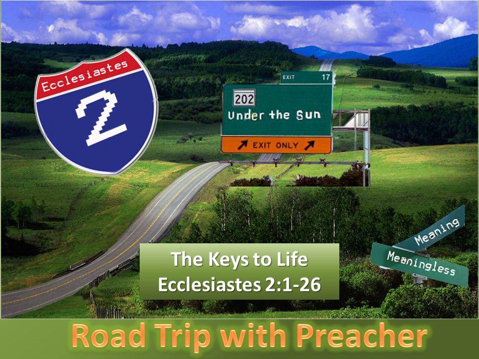 The Keys to Life Ecclesiastes 2:1-26