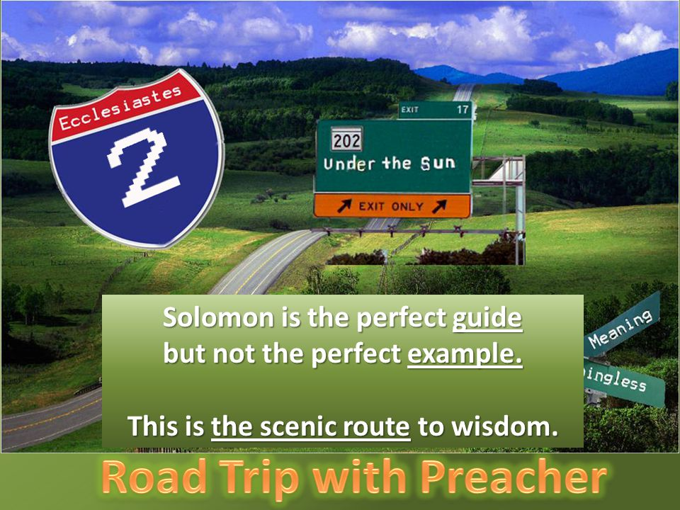 Solomon is the perfect guide but not the perfect example. This is the scenic route to wisdom.