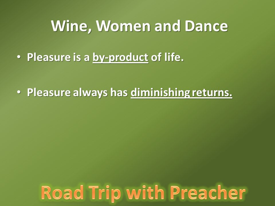 Wine, Women and Dance Wine, Women and Dance Pleasure is a by-product of life.