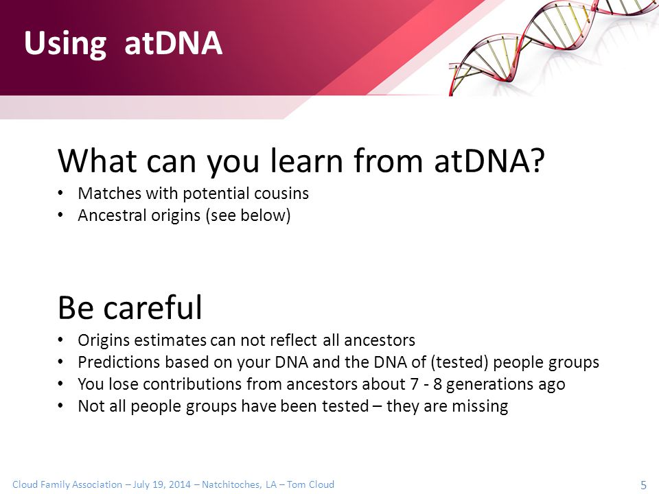 Cloud Family Association – July 19, 2014 – Natchitoches, LA – Tom Cloud 5 What can you learn from atDNA.