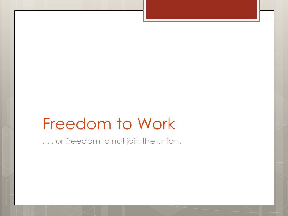 Freedom to Work... or freedom to not join the union.