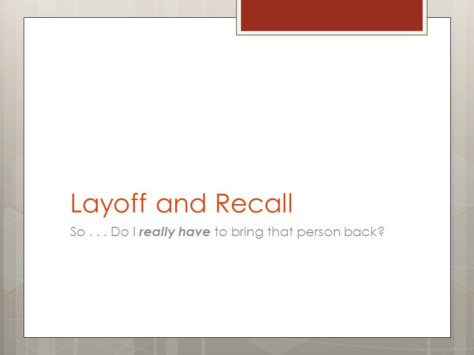 Layoff and Recall So... Do I really have to bring that person back