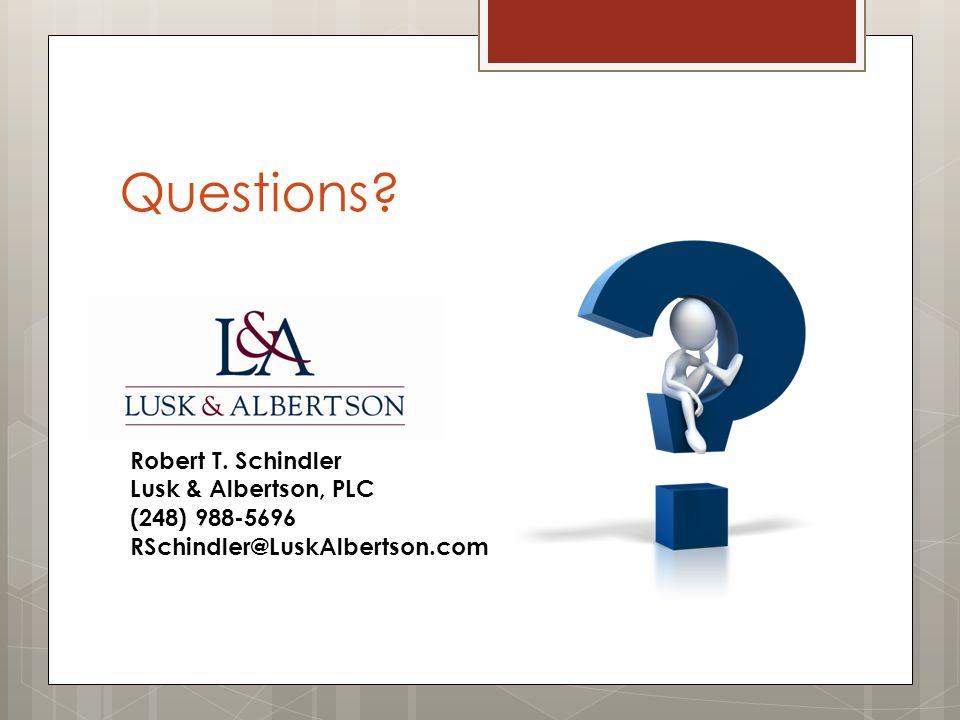 Questions Robert T. Schindler Lusk & Albertson, PLC (248) 988-5696 RSchindler@LuskAlbertson.com