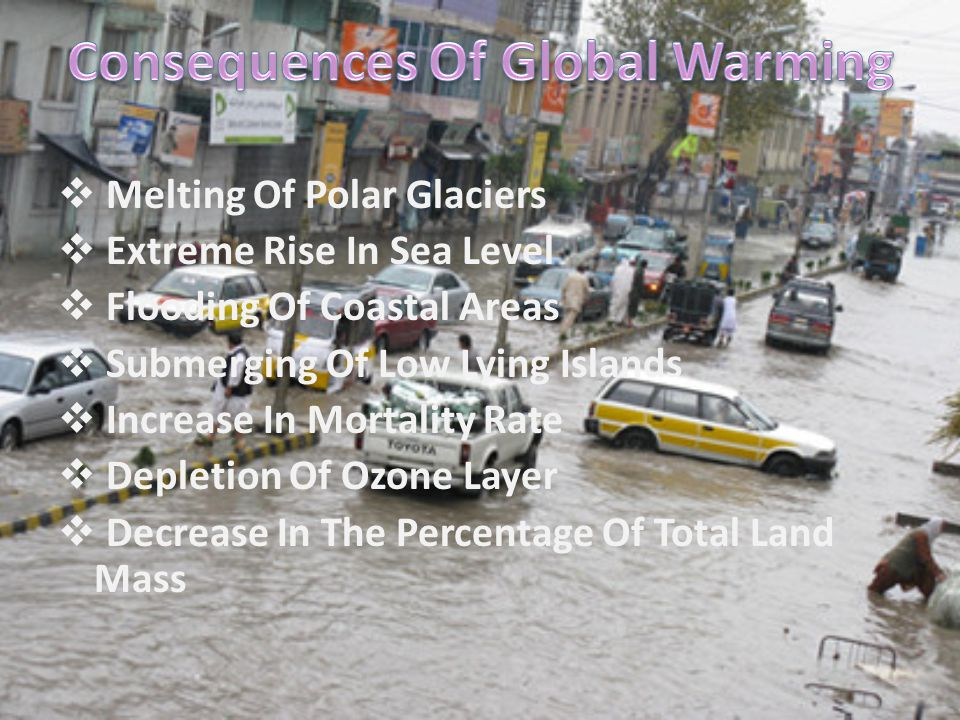  Melting Of Polar Glaciers  Extreme Rise In Sea Level  Flooding Of Coastal Areas  Submerging Of Low Lying Islands  Increase In Mortality Rate  D