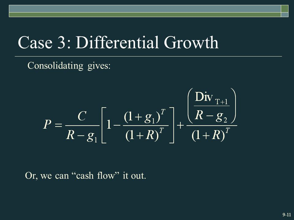 9-11 Case 3: Differential Growth Consolidating gives: Or, we can cash flow it out.
