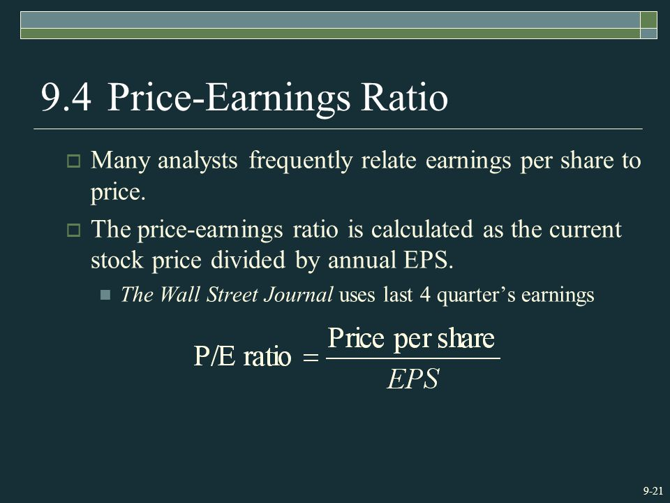 9-21 9.4Price-Earnings Ratio  Many analysts frequently relate earnings per share to price.  The price-earnings ratio is calculated as the current st