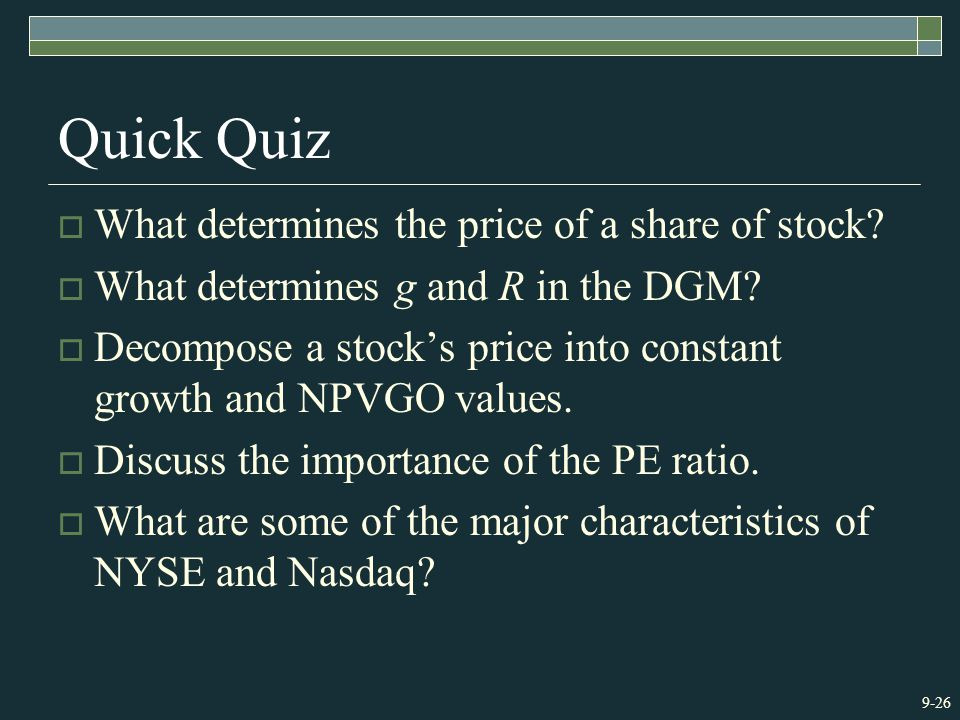 9-26 Quick Quiz  What determines the price of a share of stock?  What determines g and R in the DGM?  Decompose a stock's price into constant growt