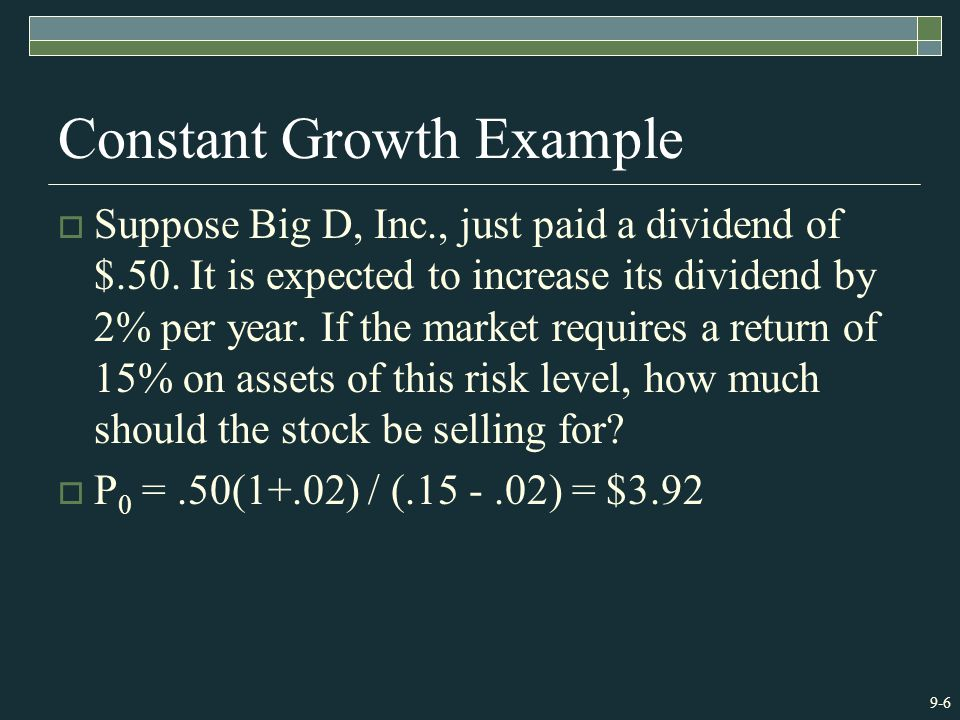 9-6 Constant Growth Example  Suppose Big D, Inc., just paid a dividend of $.50.