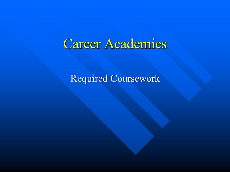 Career Academies Required Coursework