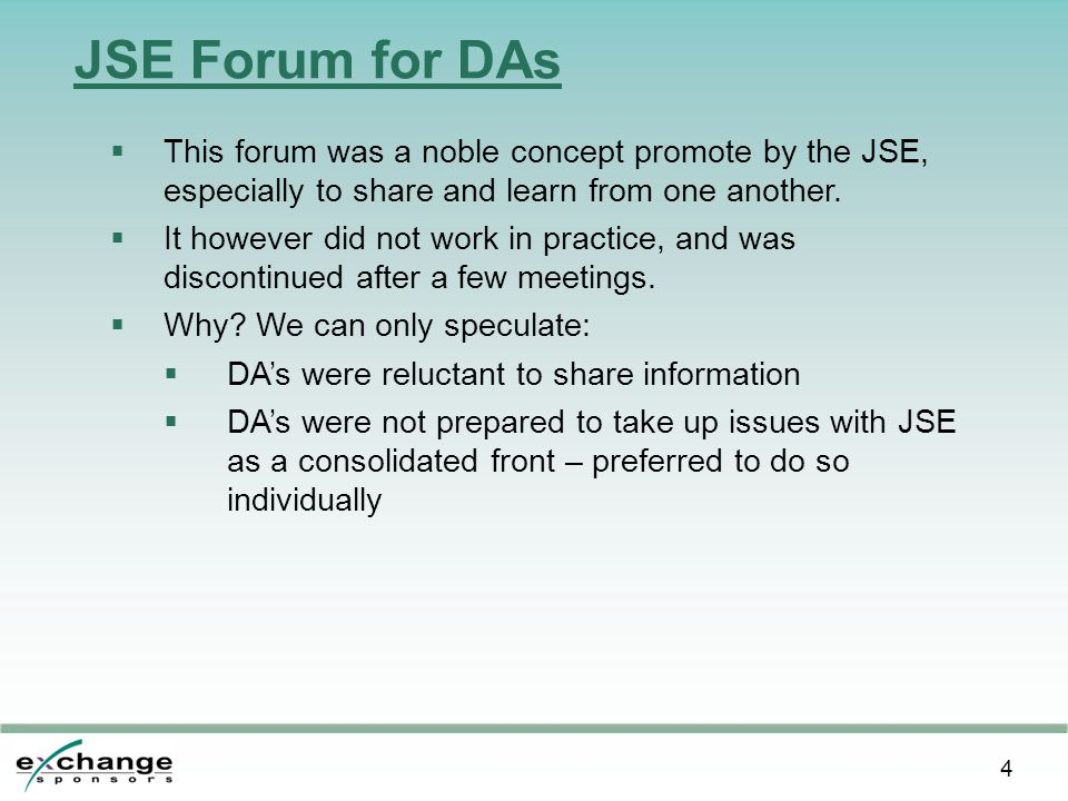 4 JSE Forum for DAs  This forum was a noble concept promote by the JSE, especially to share and learn from one another.