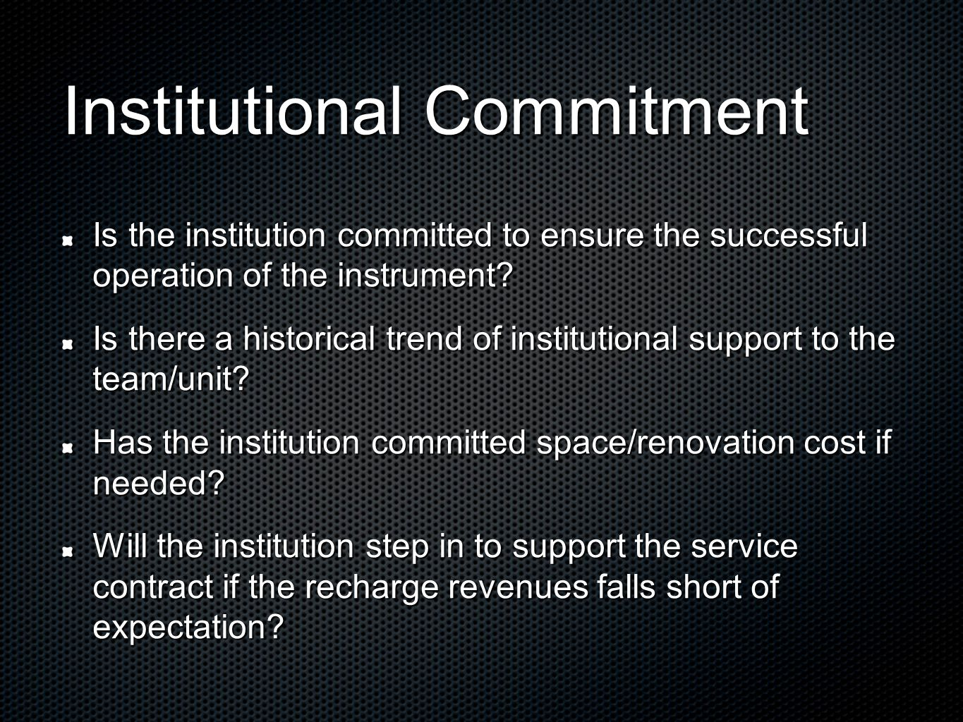 Institutional Commitment Is the institution committed to ensure the successful operation of the instrument.