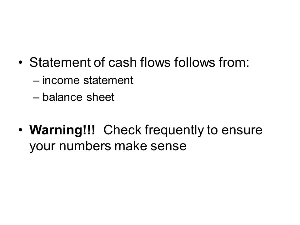 Statement of cash flows follows from: –income statement –balance sheet Warning!!.