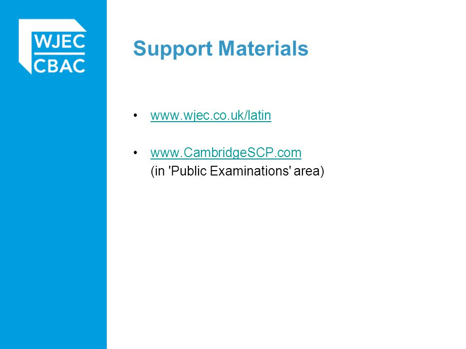 Support Materials www.wjec.co.uk/latin www.CambridgeSCP.com (in Public Examinations area)