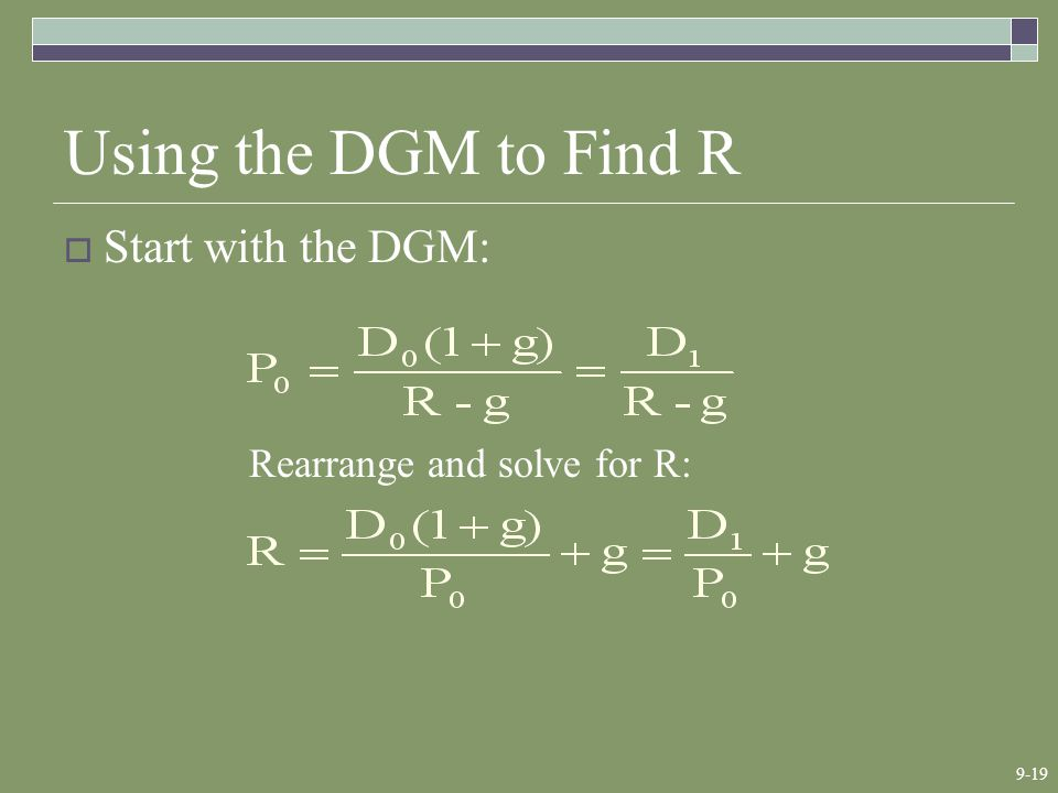 9-19 Using the DGM to Find R  Start with the DGM: Rearrange and solve for R: