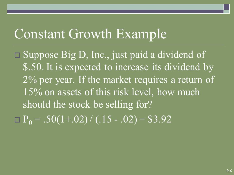 9-6 Constant Growth Example  Suppose Big D, Inc., just paid a dividend of $.50.