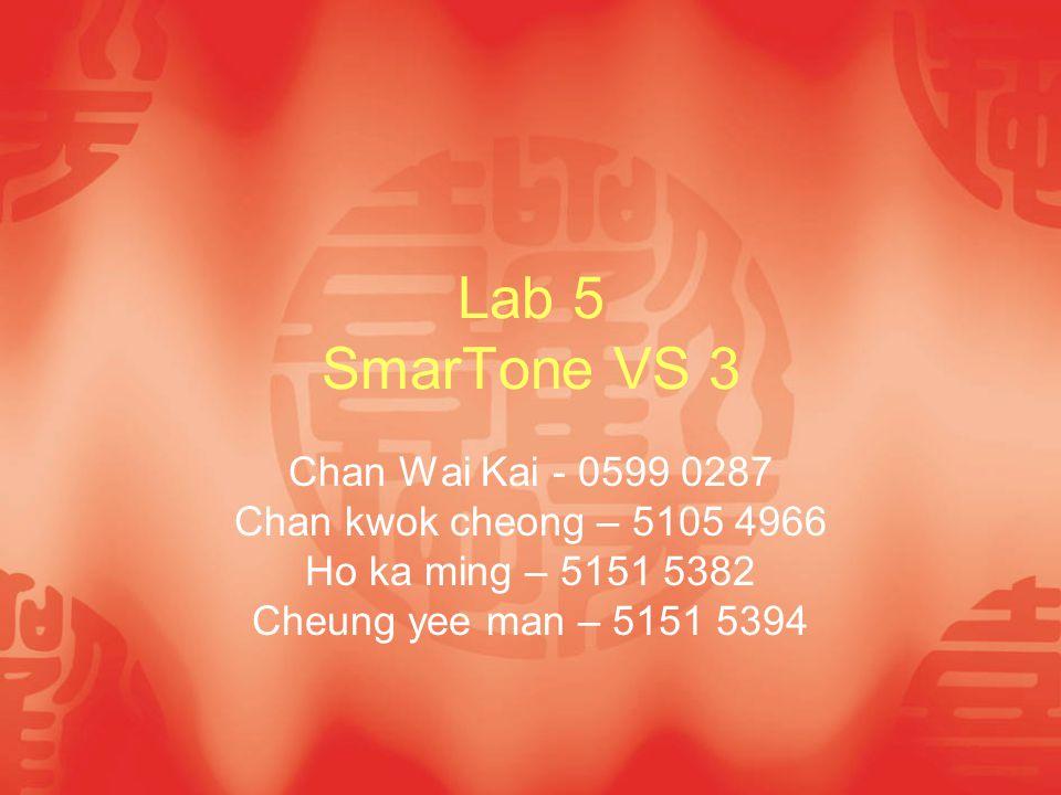 Lab 5 SmarTone VS 3 Chan Wai Kai - 0599 0287 Chan kwok cheong – 5105 4966 Ho ka ming – 5151 5382 Cheung yee man – 5151 5394