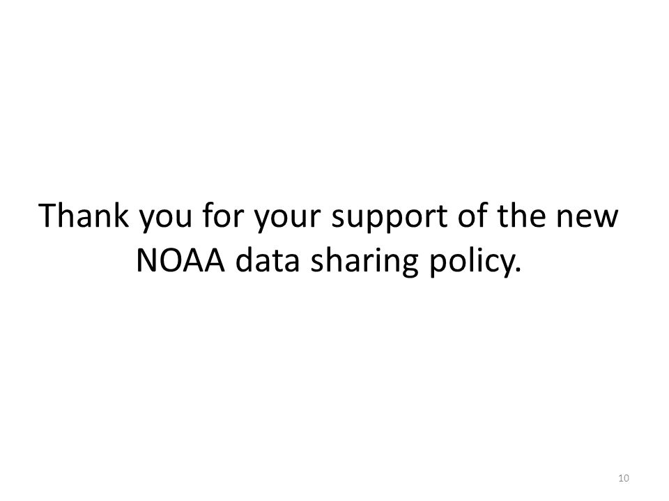 Thank you for your support of the new NOAA data sharing policy. 10