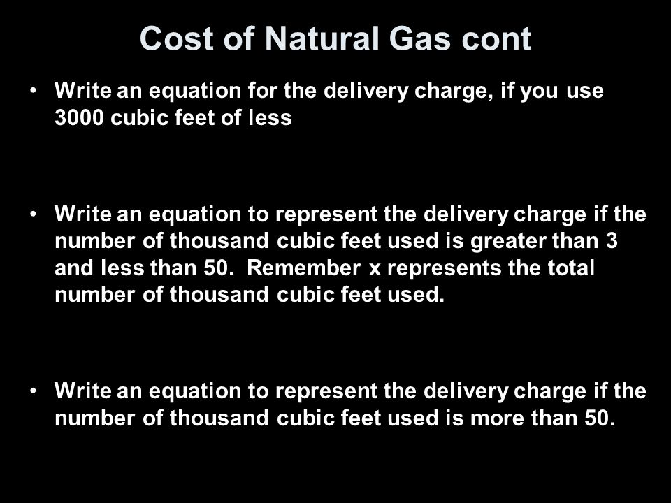 Cost of Natural Gas cont Write an equation for the delivery charge, if you use 3000 cubic feet of less Write an equation to represent the delivery cha