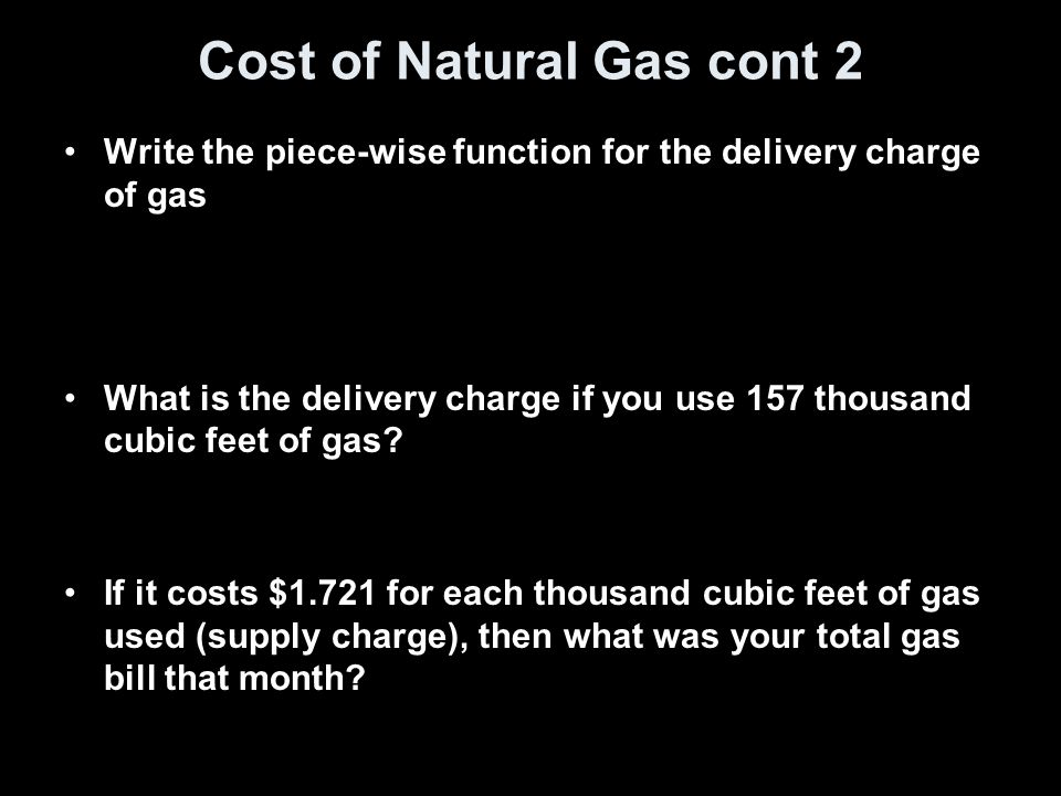 Cost of Natural Gas cont 2 Write the piece-wise function for the delivery charge of gas What is the delivery charge if you use 157 thousand cubic feet