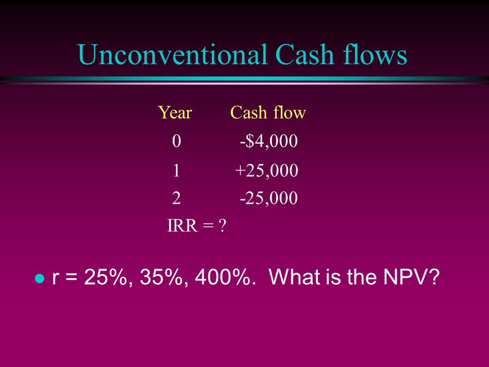 Unconventional Cash flows l r = 25%, 35%, 400%. What is the NPV.