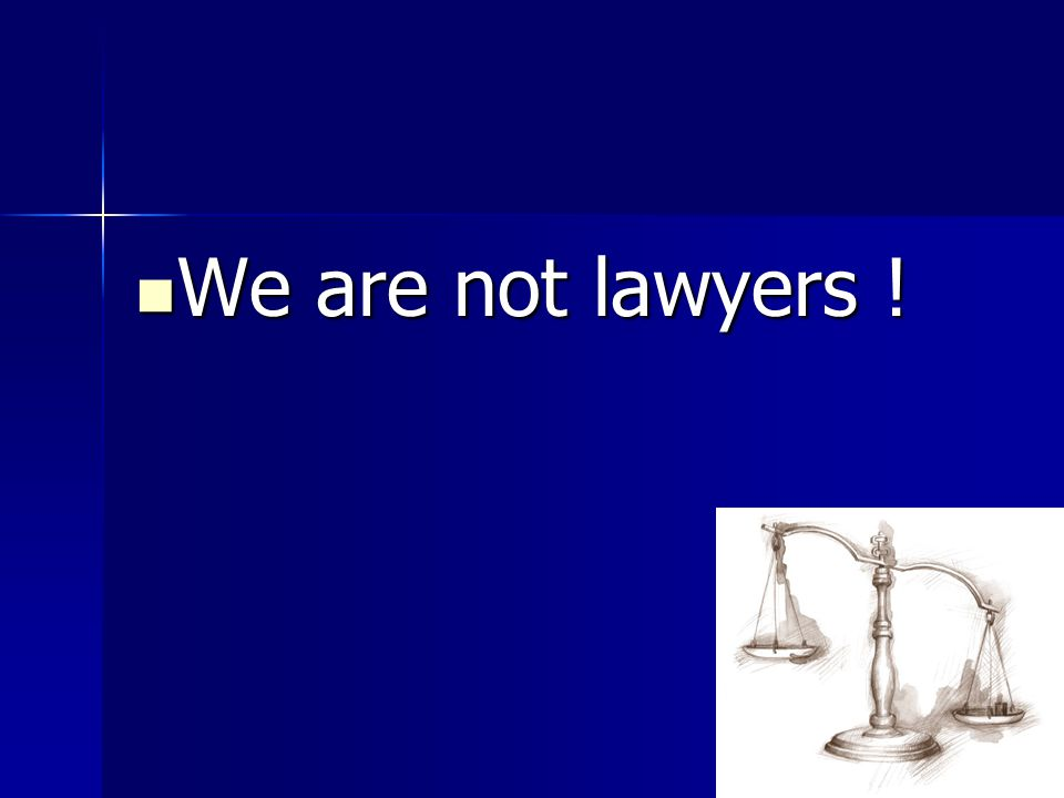 We are not lawyers !