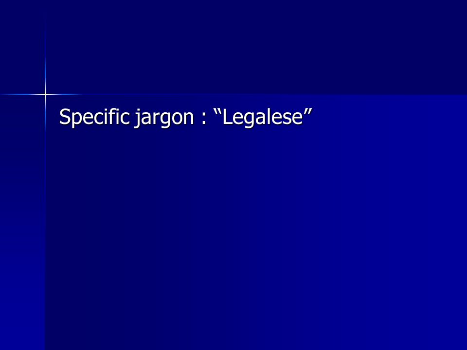 """Specific jargon : """"Legalese"""""""