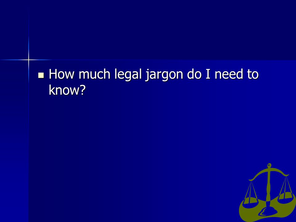 How much legal jargon do I need to know How much legal jargon do I need to know