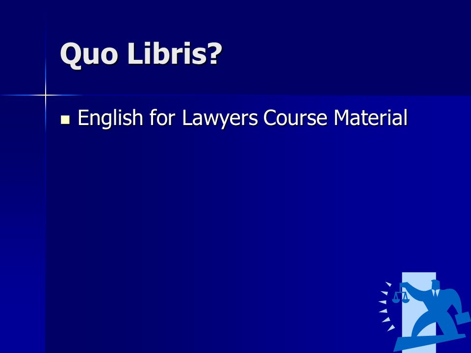 Quo Libris? English for Lawyers Course Material English for Lawyers Course Material